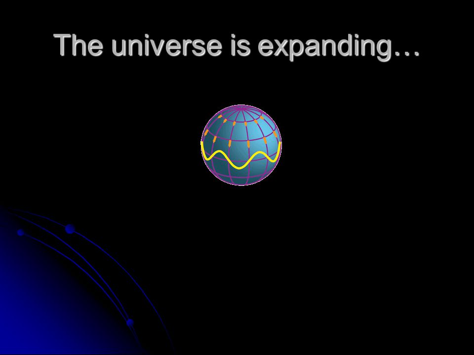 The universe is expanding…