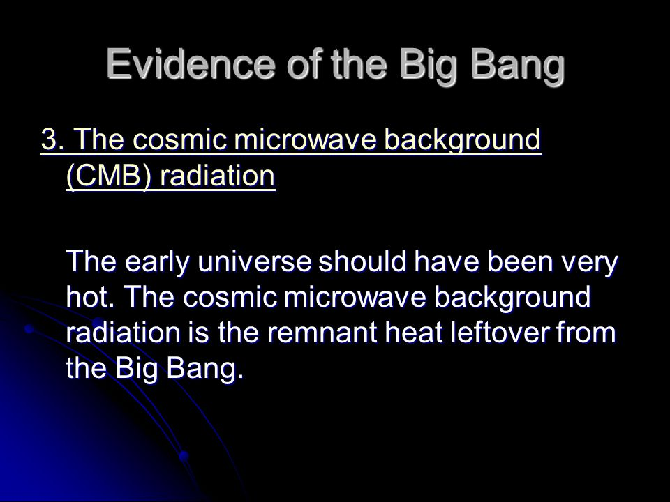 Evidence of the Big Bang 3. The cosmic microwave background (CMB) radiation 3.
