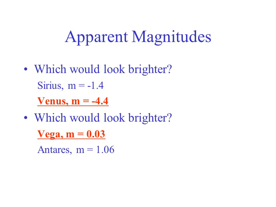 Apparent Magnitudes Which would look brighter.