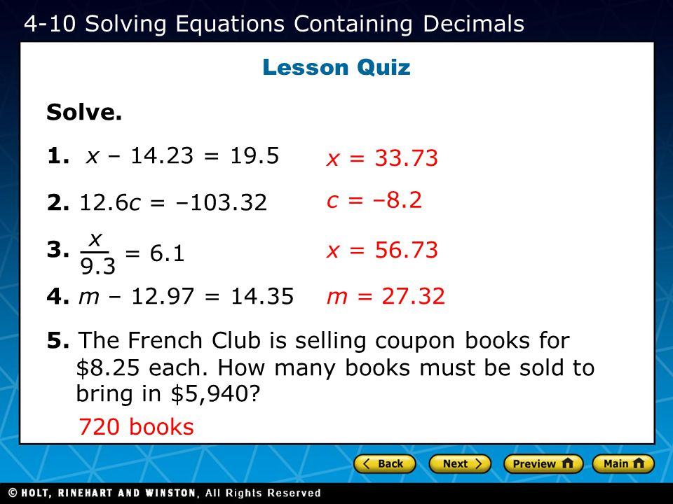 Lesson Quiz Solve. 1. x – 14.23 = 19.5 2. 12.6c = –103.32 3. 4. m – 12.97 = 14.35 5. The French Club is selling coupon books for $8.25 each. How many