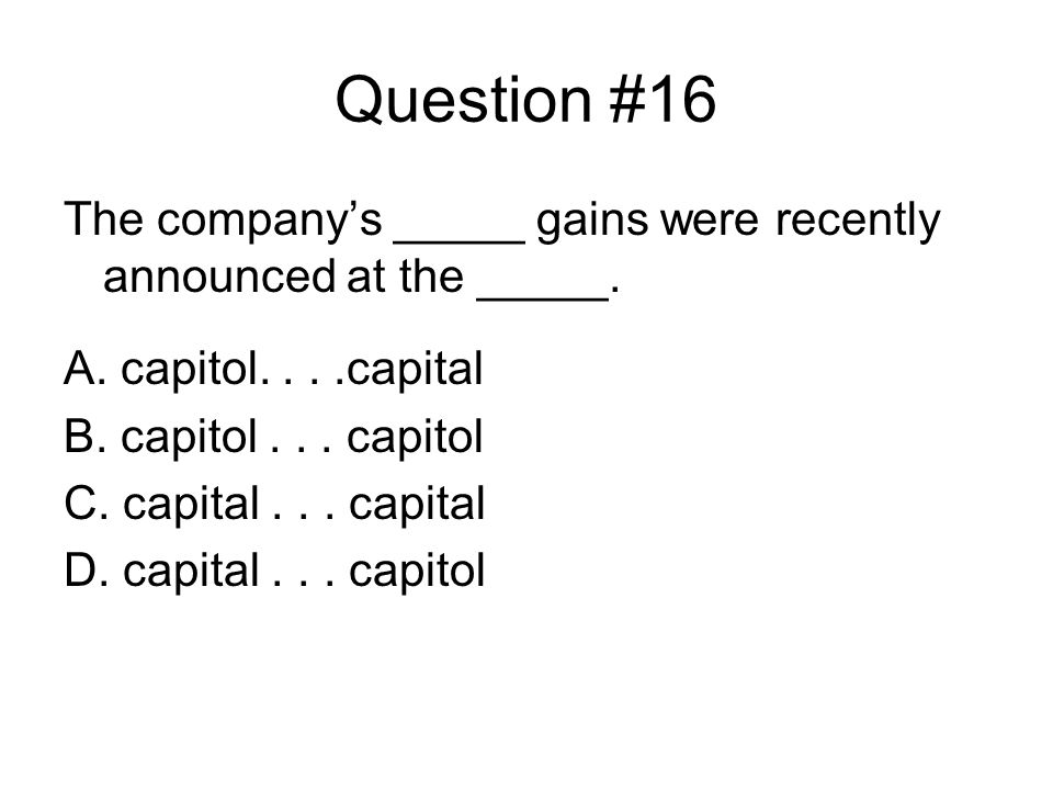 Question #16 The company's _____ gains were recently announced at the _____.