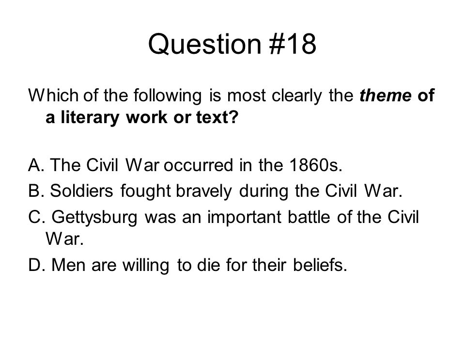 Question #18 Which of the following is most clearly the theme of a literary work or text.