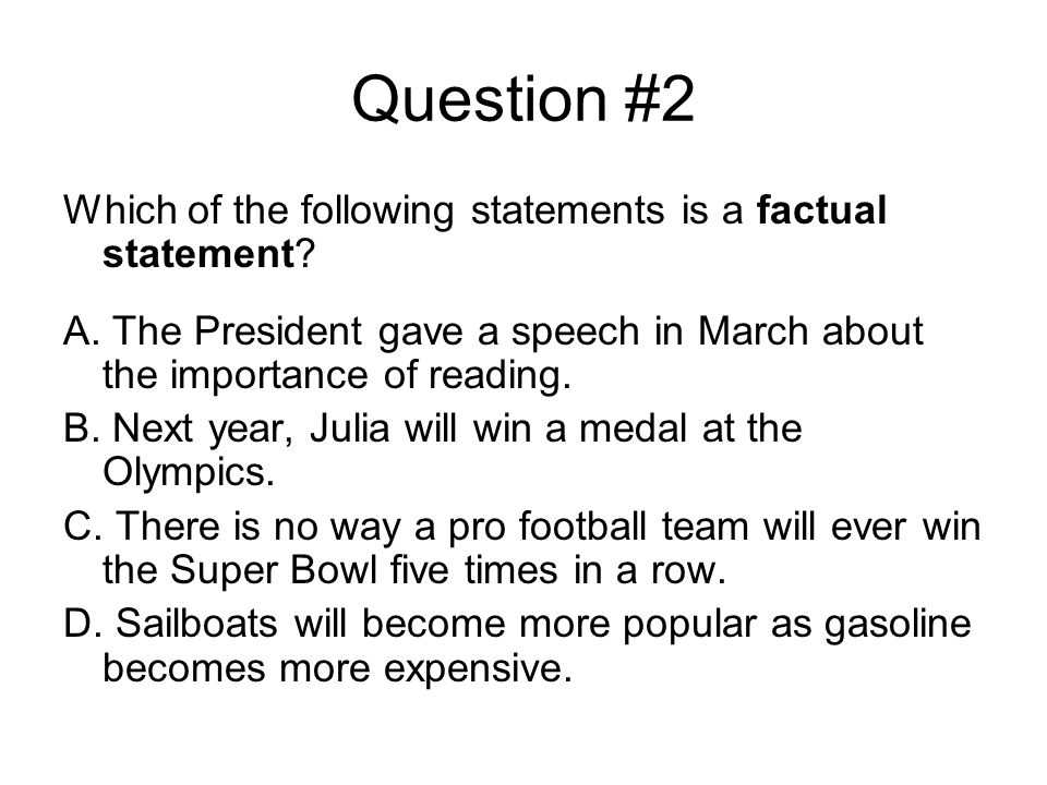 Question #2 Which of the following statements is a factual statement.