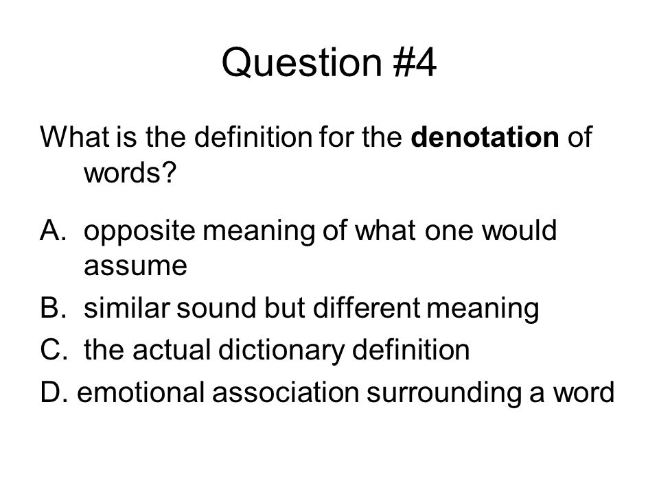 Question #4 What is the definition for the denotation of words.