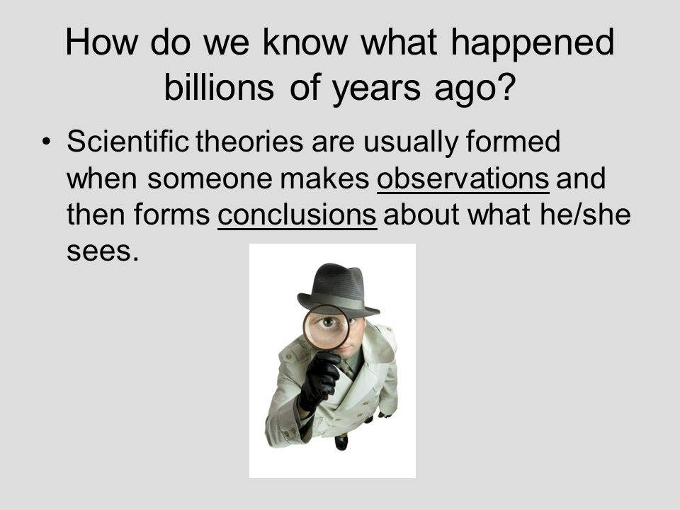 How do we know what happened billions of years ago.