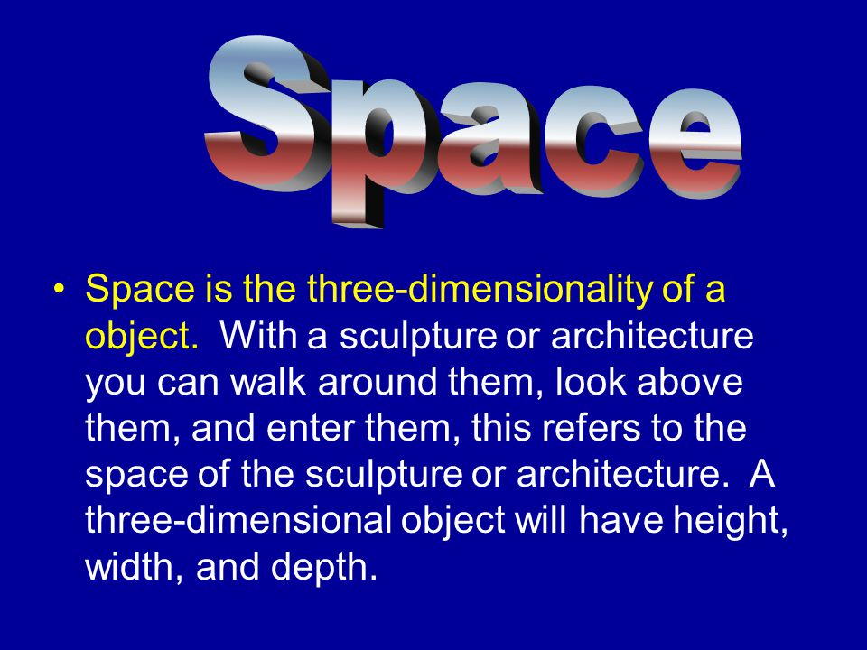 Space is the three-dimensionality of a object.