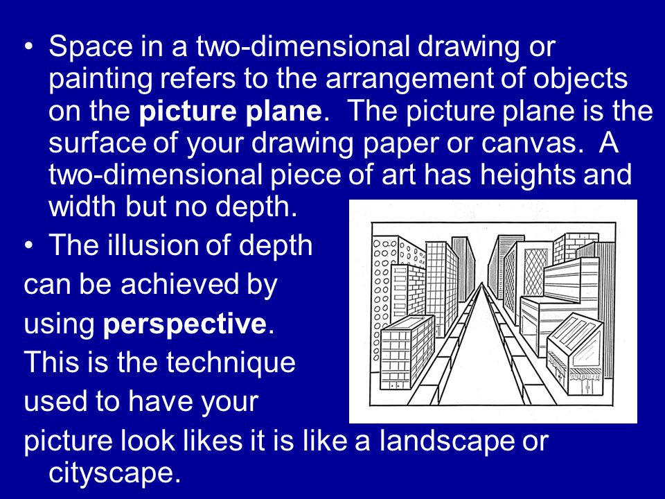 Space in a two-dimensional drawing or painting refers to the arrangement of objects on the picture plane.