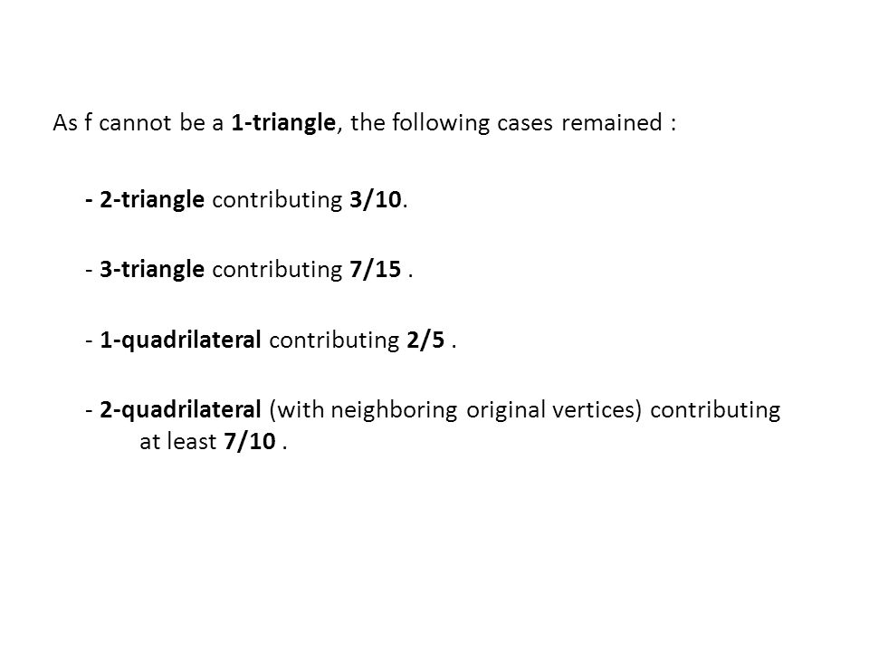 As f cannot be a 1-triangle, the following cases remained : - 2-triangle contributing 3/10. - 3-triangle contributing 7/15. - 1-quadrilateral contribu