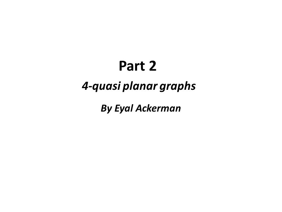 Part 2 4-quasi planar graphs By Eyal Ackerman