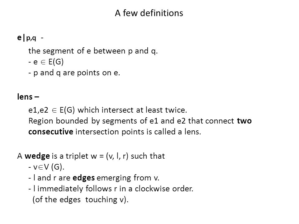 A few definitions e| p,q - the segment of e between p and q. - e  E(G) - p and q are points on e. lens – e1,e2  E(G) which intersect at least twice.