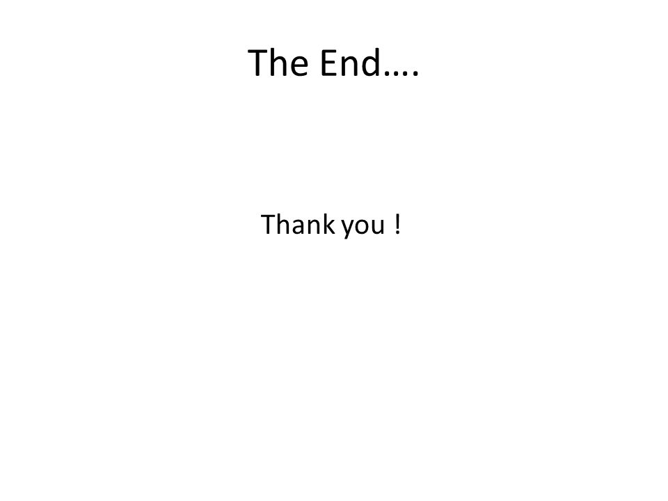 The End…. Thank you !