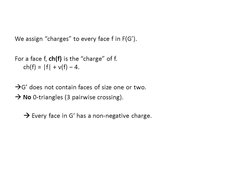 "We assign ""charges"" to every face f in F(G'). For a face f, ch(f) is the ""charge"" of f. ch(f) = 