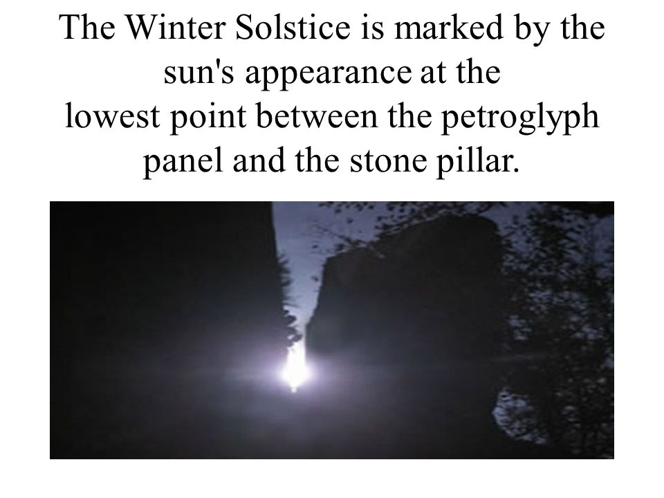 The Winter Solstice is marked by the sun s appearance at the lowest point between the petroglyph panel and the stone pillar.