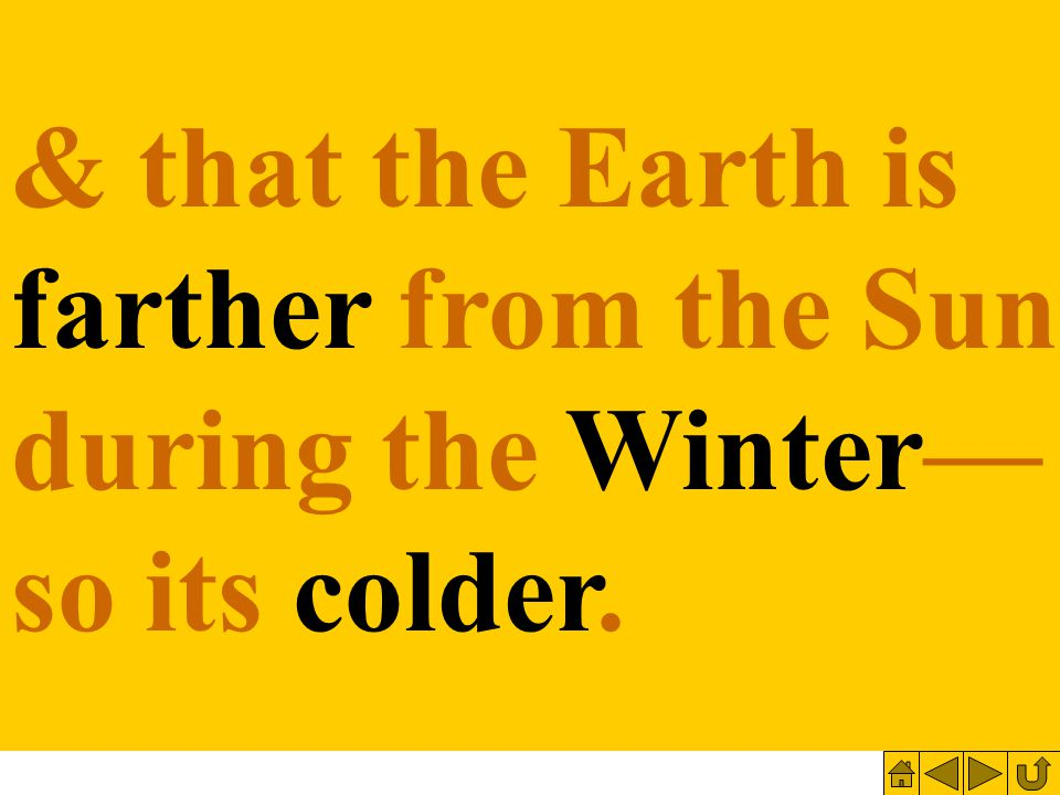 & that the Earth is farther from the Sun during the Winter— so its colder.