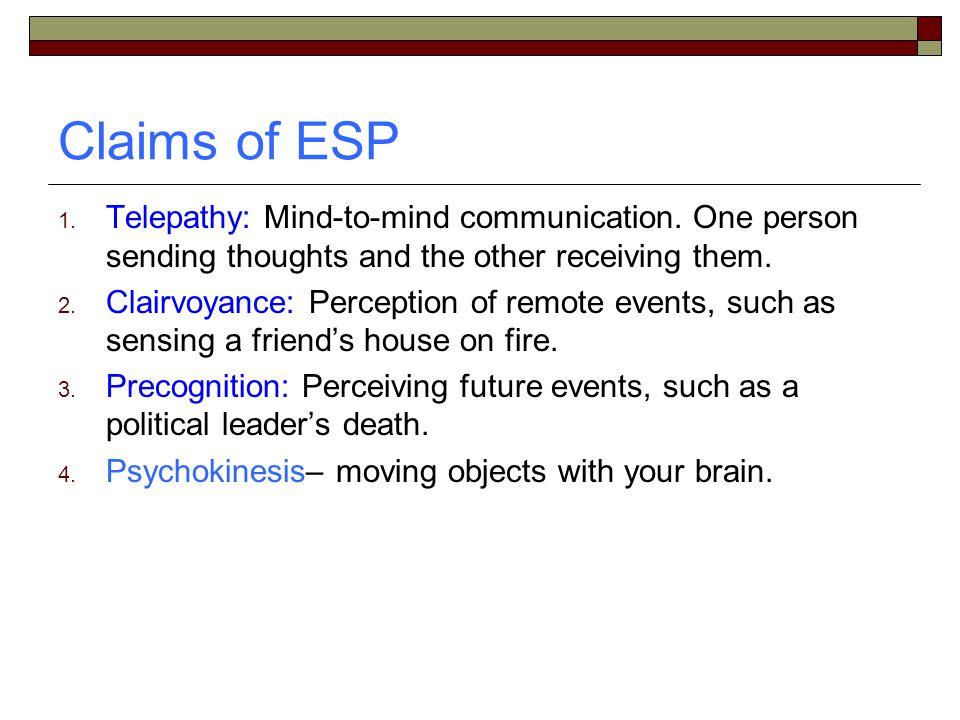 Claims of ESP 1. Telepathy: Mind-to-mind communication.
