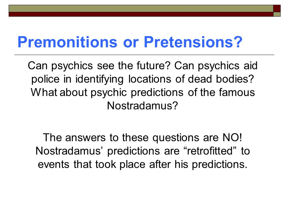 Premonitions or Pretensions.Can psychics see the future.