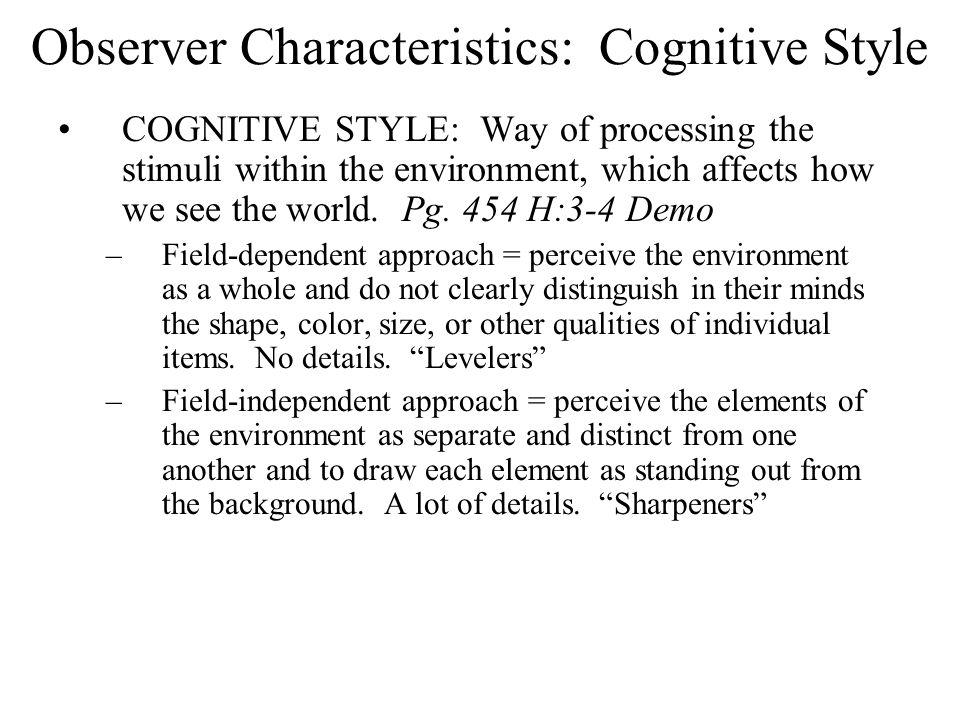 Observer Characteristics: Cognitive Style COGNITIVE STYLE: Way of processing the stimuli within the environment, which affects how we see the world. P