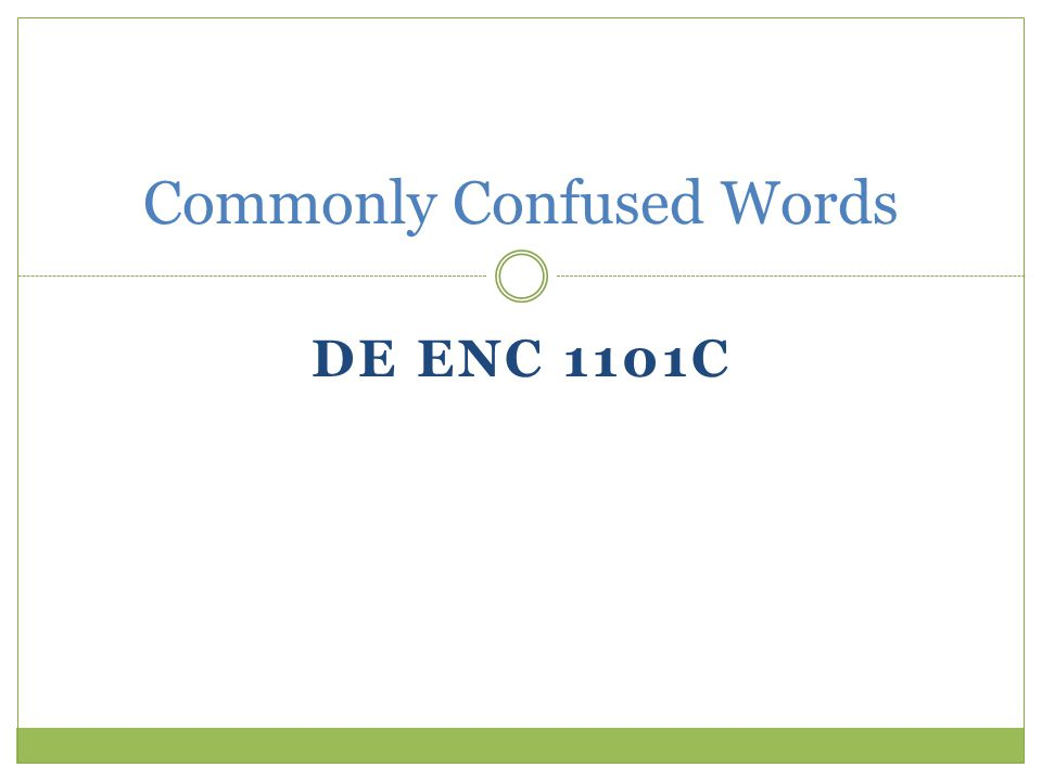 DE ENC 1101C Commonly Confused Words