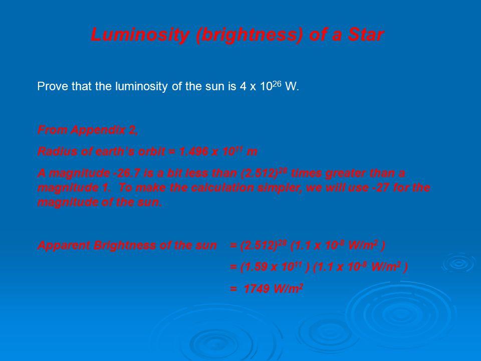 Luminosity (brightness) of a Star Prove that the luminosity of the sun is 4 x 10 26 W.
