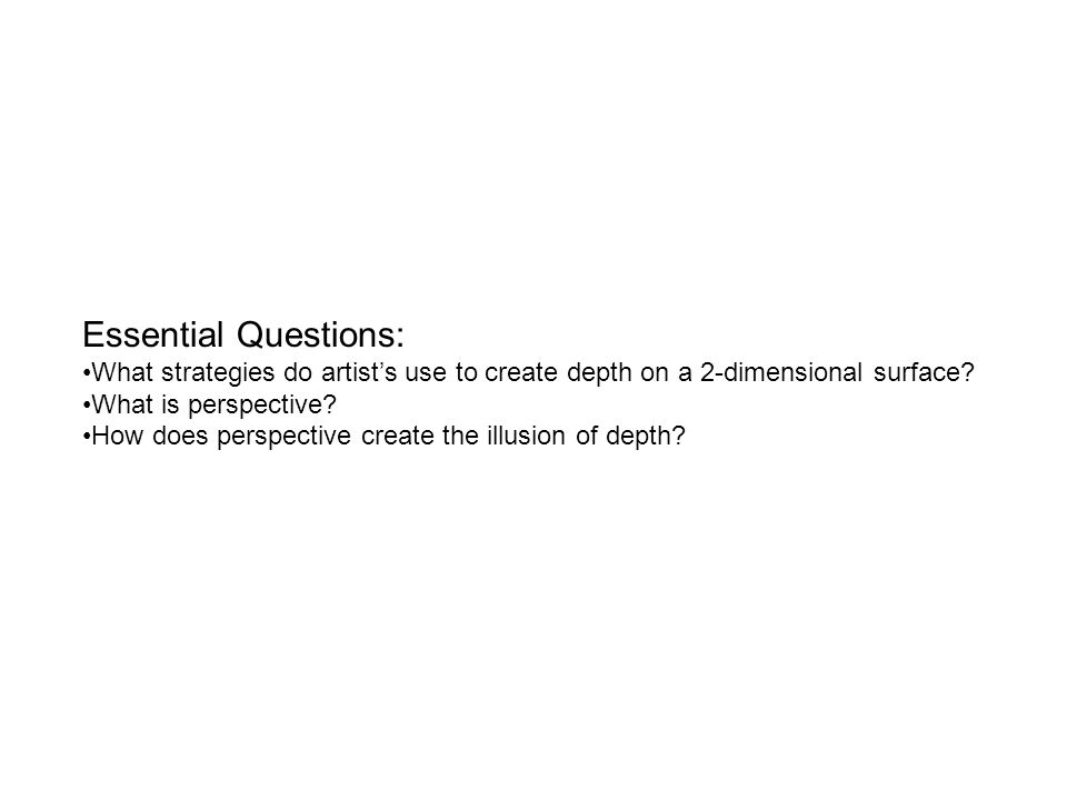 Essential Questions: What strategies do artist's use to create depth on a 2-dimensional surface.