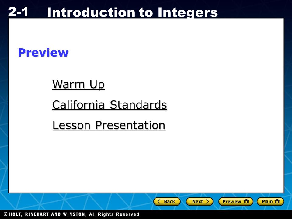 Holt CA Course 1 2-1 Introduction to Integers Warm Up Warm Up California Standards California Standards Lesson Presentation Lesson PresentationPreview