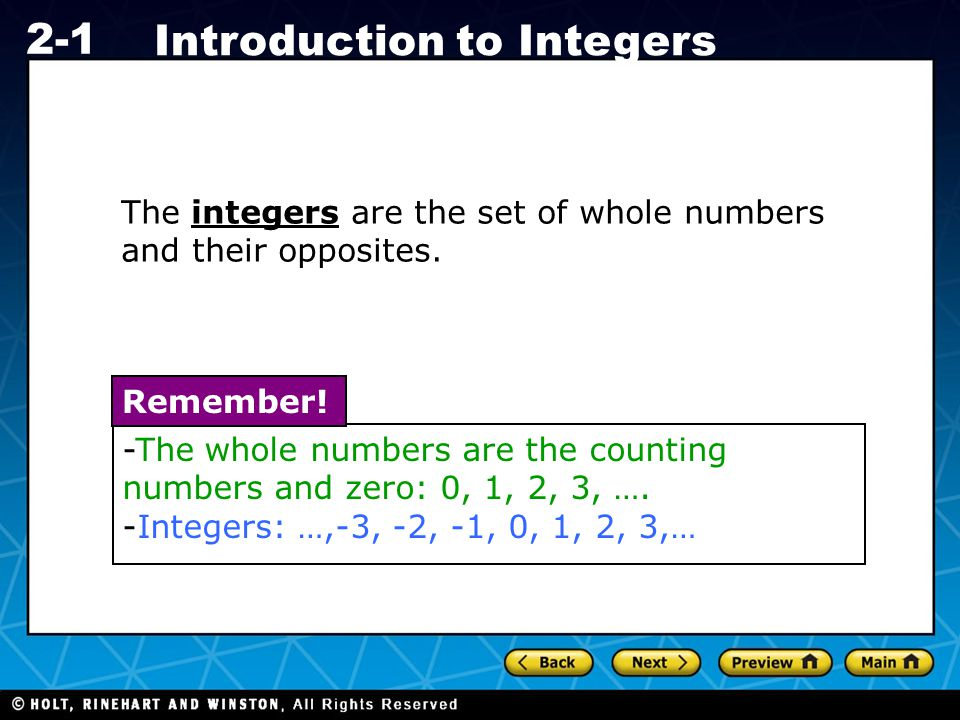 Holt CA Course 1 2-1 Introduction to Integers The symbol     is read as the absolute value of. For example,  –3  means the absolute value of –3 (negative three).  –3  = 3 (the absolute value of negative three equals three);  3 = 3 (the absolute value of positive three equals three).