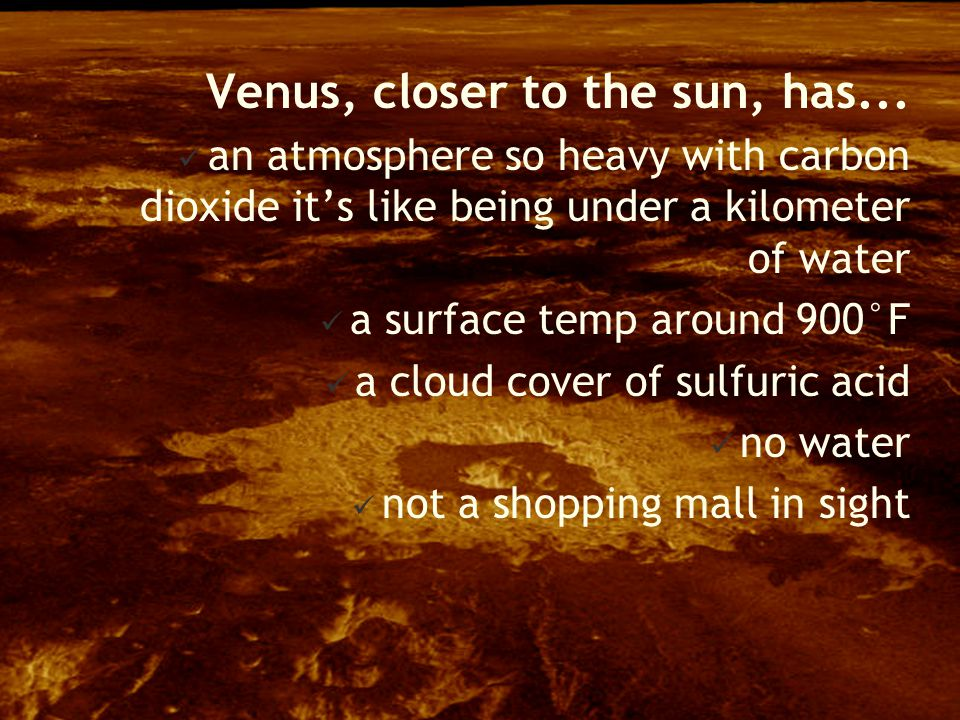 Venus, closer to the sun, has...