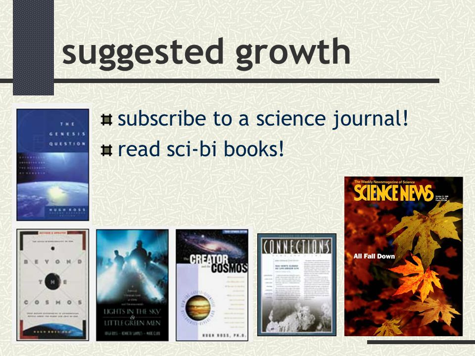 suggested growth subscribe to a science journal! read sci-bi books!