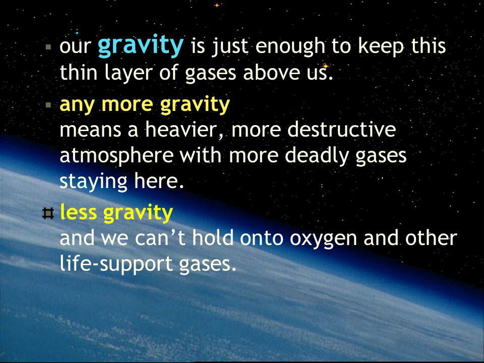 our gravity is just enough to keep this thin layer of gases above us.