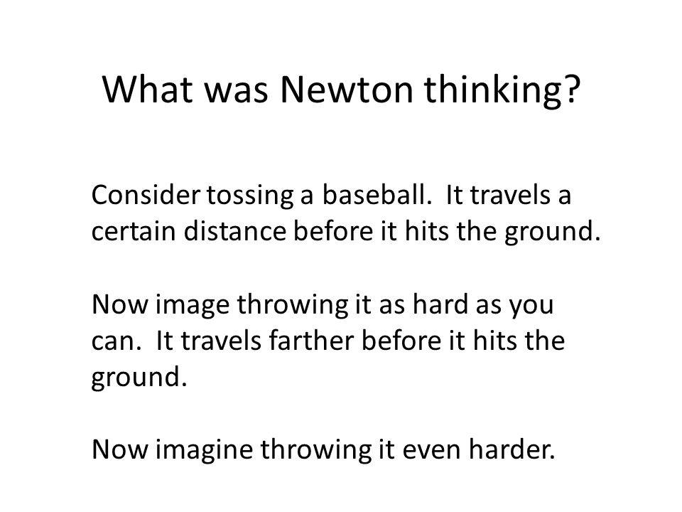 What was Newton thinking. Consider tossing a baseball.