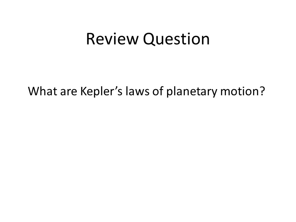 Review Question What are Kepler's laws of planetary motion