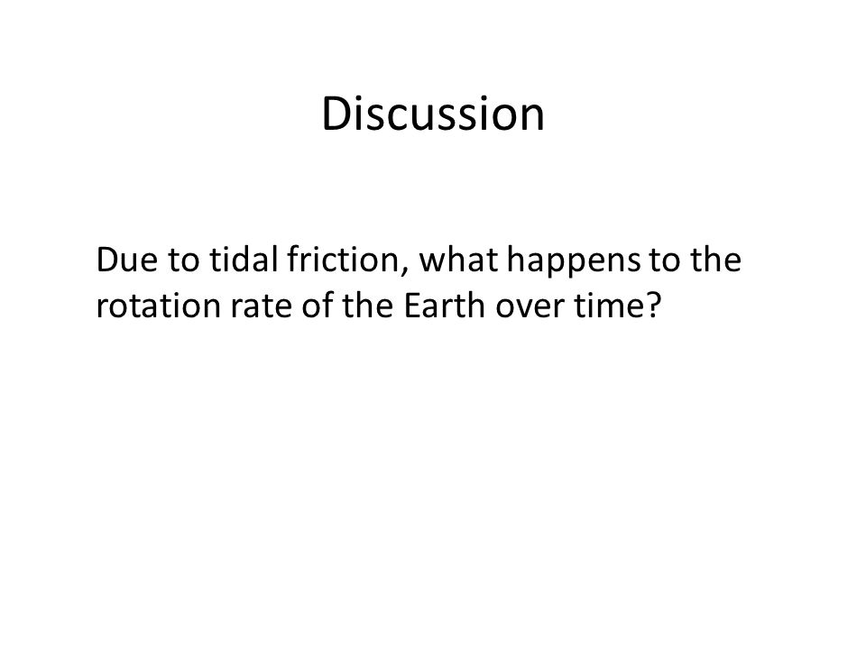 Discussion Due to tidal friction, what happens to the rotation rate of the Earth over time