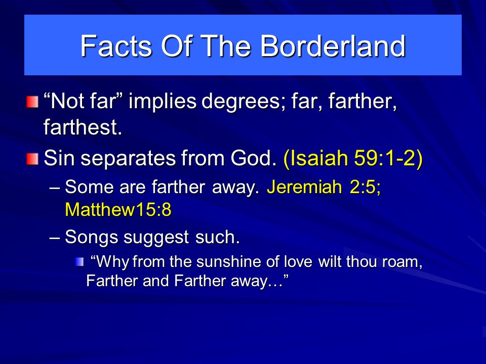 Facts Of The Borderland Not far implies degrees; far, farther, farthest.