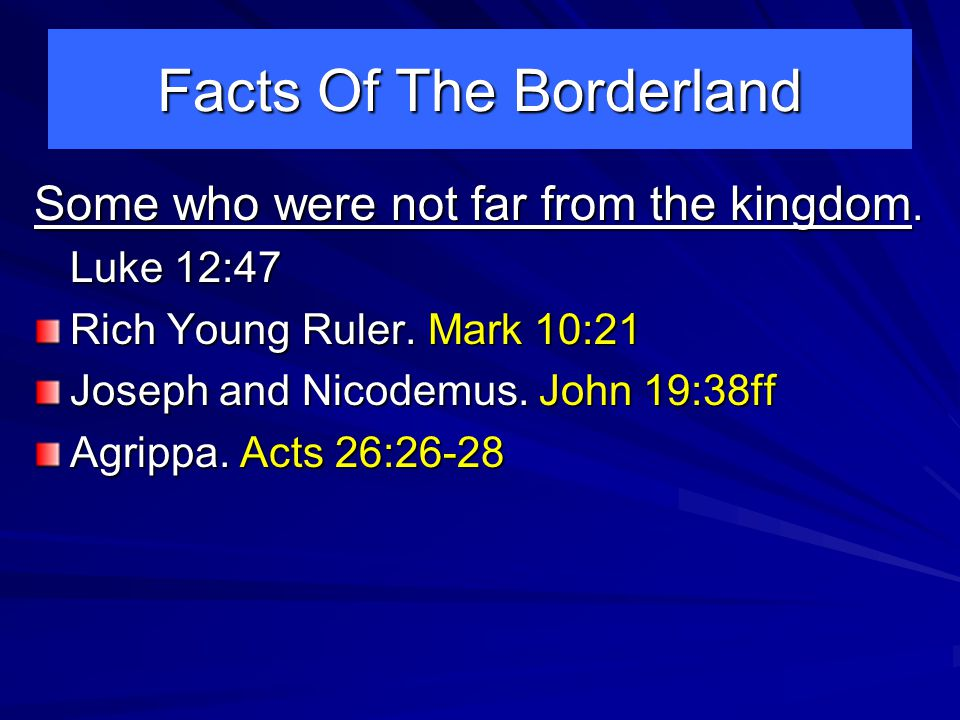 Facts Of The Borderland Some who were not far from the kingdom.
