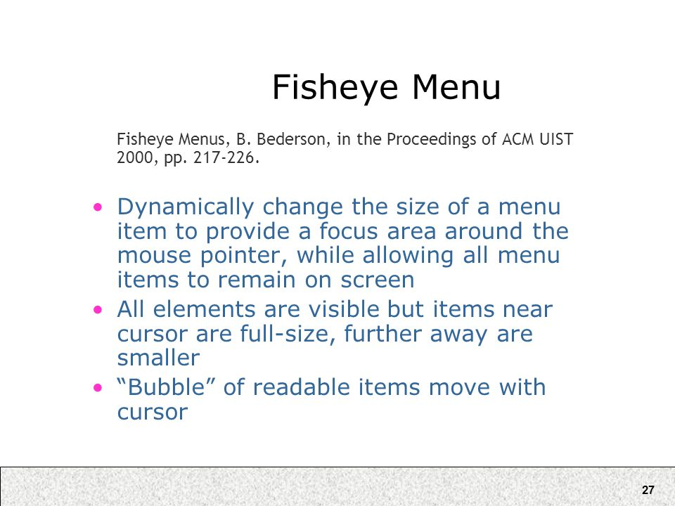 27 Fisheye Menu Fisheye Menus, B. Bederson, in the Proceedings of ACM UIST 2000, pp.