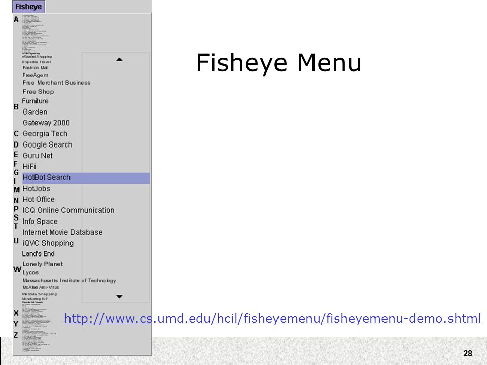 28 Fisheye Menu http://www.cs.umd.edu/hcil/fisheyemenu/fisheyemenu-demo.shtml
