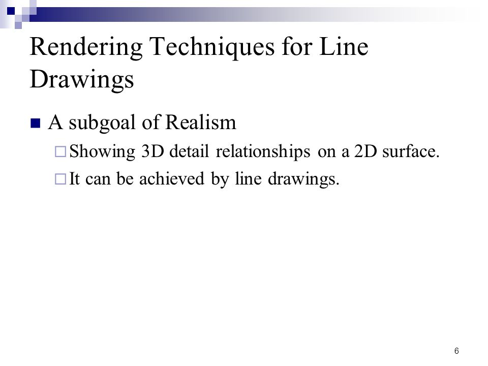 6 Rendering Techniques for Line Drawings A subgoal of Realism  Showing 3D detail relationships on a 2D surface.