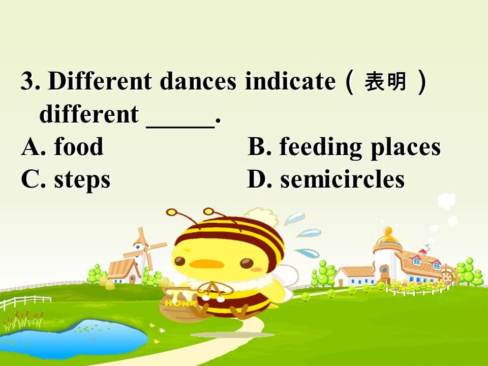 2. After the marked bee danced, the other bees ____. A.danced together B. became very excited C. Seemed not to notice it D. both A and B 2. After the