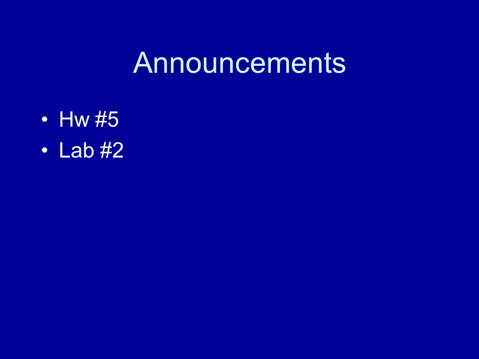 Announcements Hw #5 Lab #2