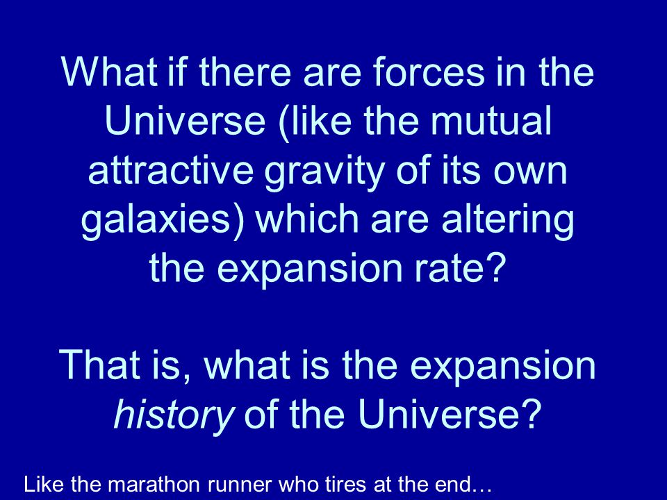 What if there are forces in the Universe (like the mutual attractive gravity of its own galaxies) which are altering the expansion rate? That is, what