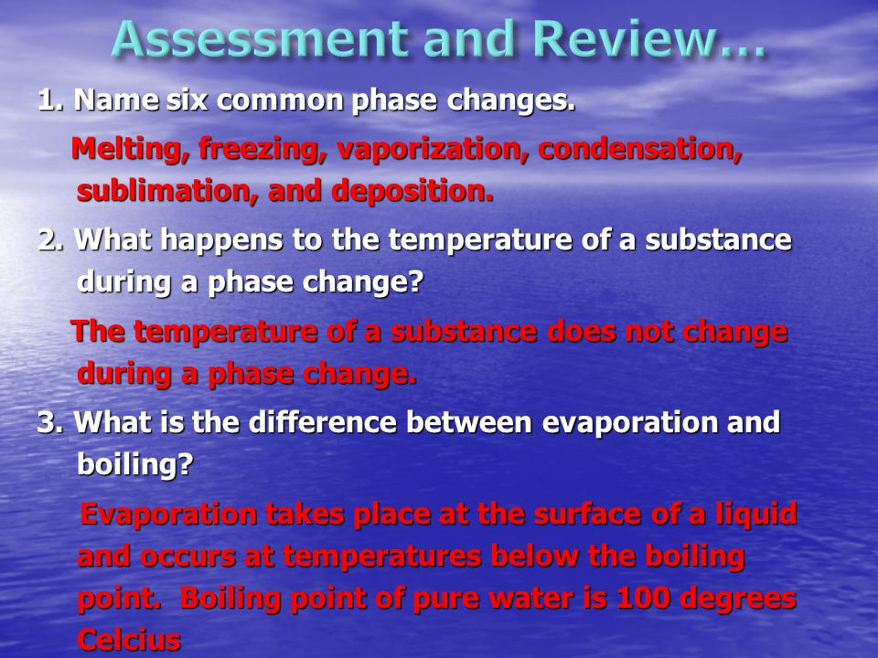 1. Name six common phase changes. Melting, freezing, vaporization, condensation, sublimation, and deposition. Melting, freezing, vaporization, condens