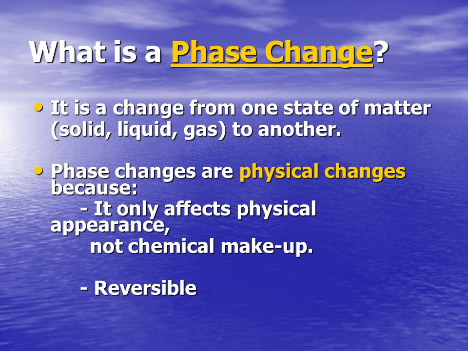 What is a Phase Change? Phase ChangePhase Change It is a change from one state of matter It is a change from one state of matter (solid, liquid, gas)