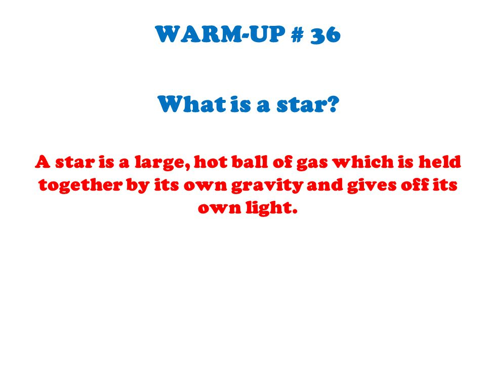 WARM-UP # 36 What is a star.