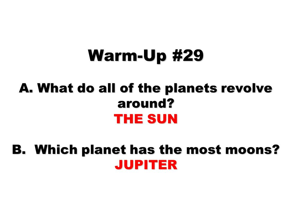 Warm-Up #29 A. What do all of the planets revolve around.