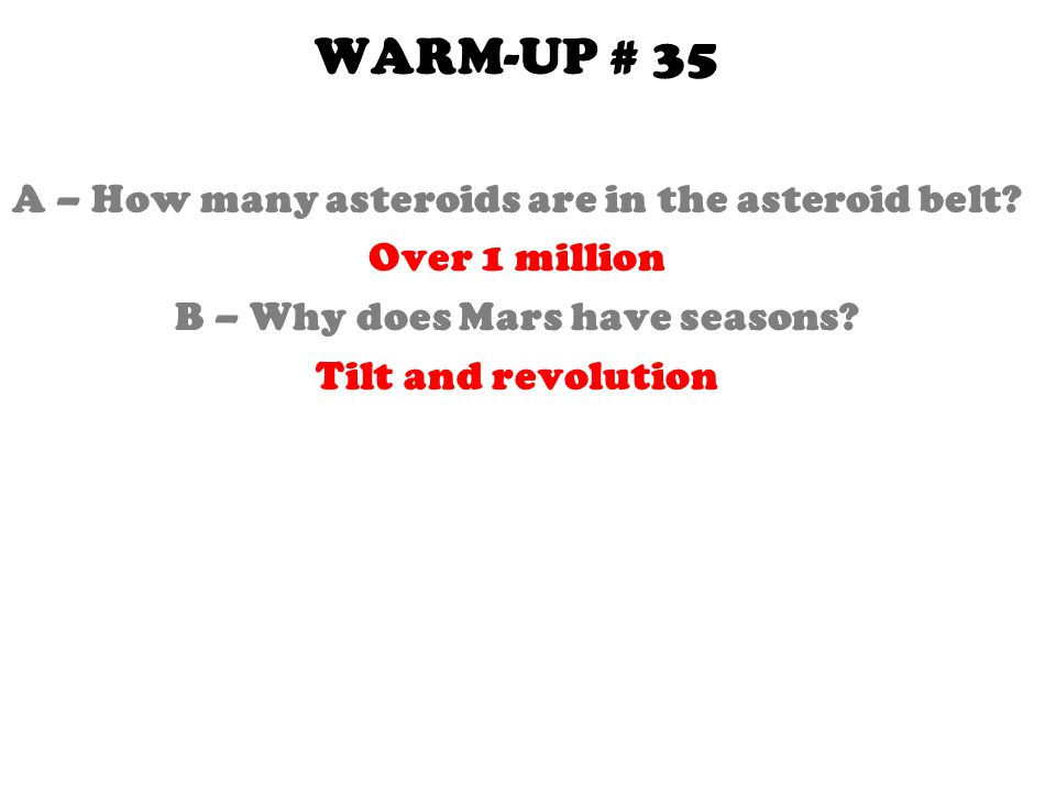 WARM-UP # 35 A – How many asteroids are in the asteroid belt.