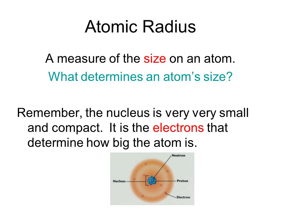 Atomic Radius A measure of the size on an atom. What determines an atom's size.