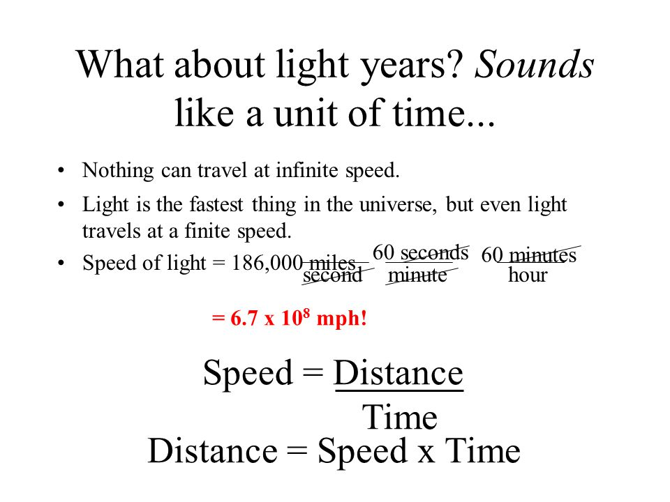 What about light years? Sounds like a unit of time... Nothing can travel at infinite speed. Light is the fastest thing in the universe, but even light
