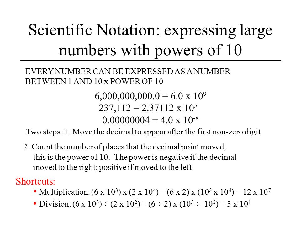 Scientific Notation: expressing large numbers with powers of 10 Two steps: 1. Move the decimal to appear after the first non-zero digit 6,000,000,000.
