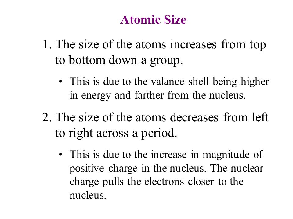 Atomic Size 1.The size of the atoms increases from top to bottom down a group.