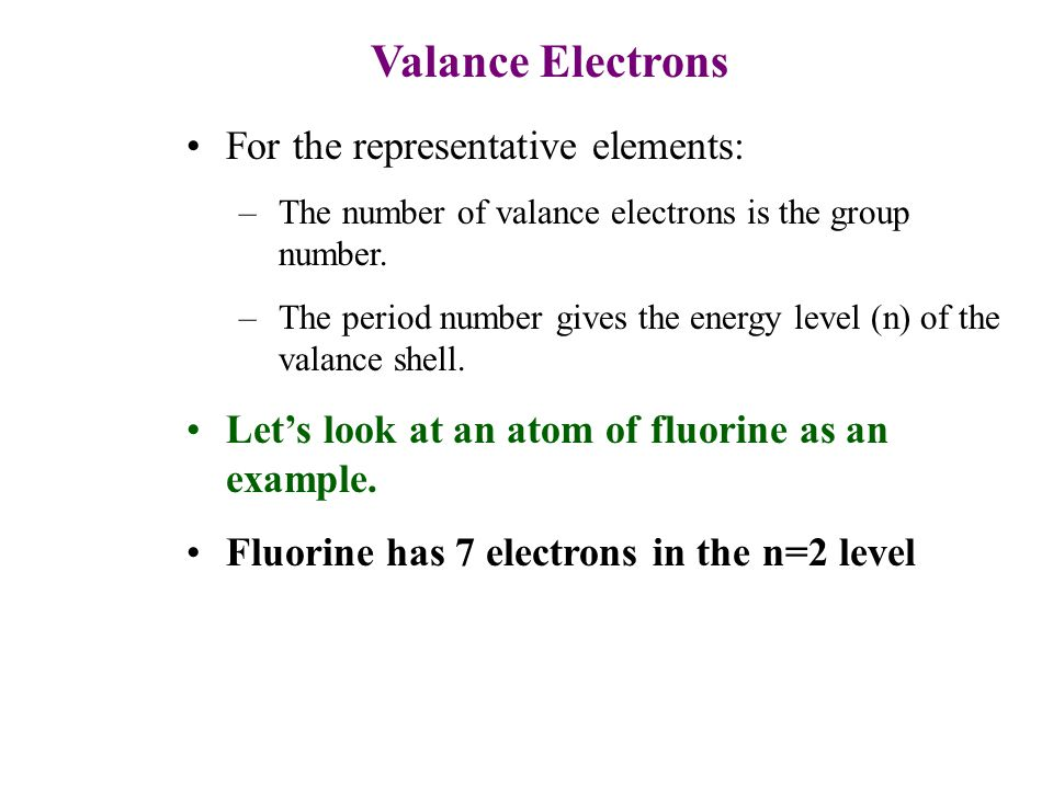 For the representative elements: –The number of valance electrons is the group number.